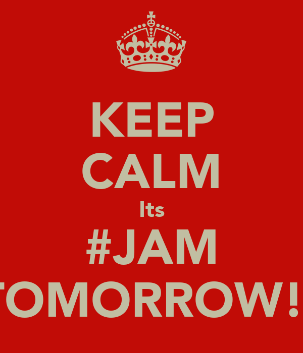 KEEP CALM Its #JAM TOMORROW!!