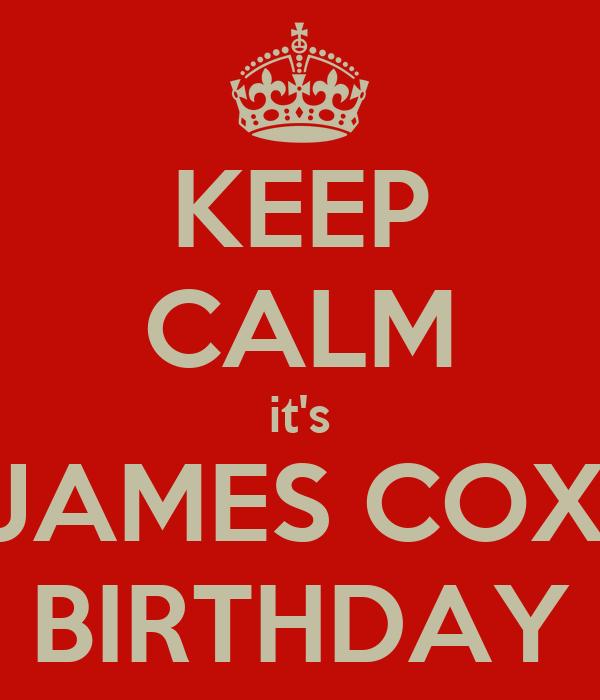 KEEP CALM it's JAMES COX' BIRTHDAY