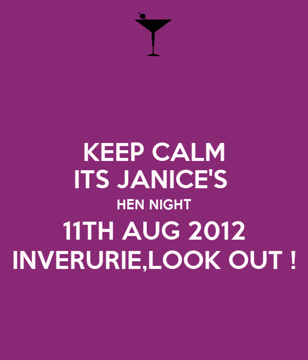 KEEP CALM ITS JANICE'S  HEN NIGHT 11TH AUG 2012 INVERURIE,LOOK OUT !