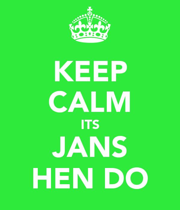 KEEP CALM ITS JANS HEN DO