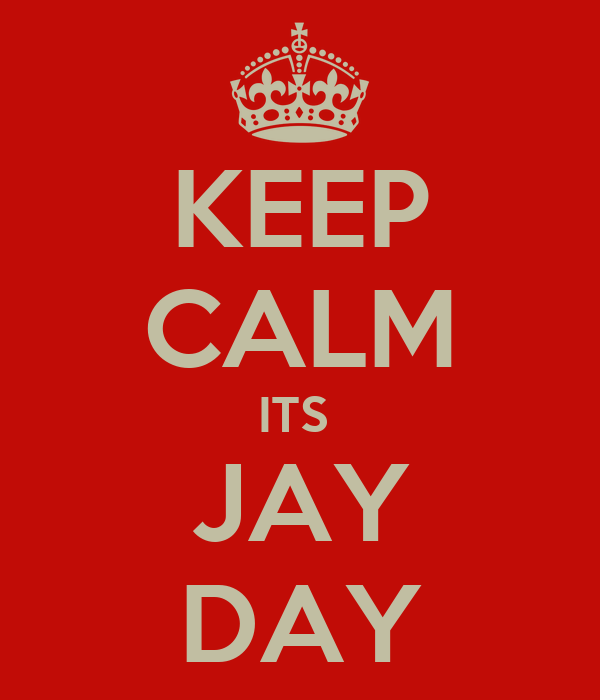 KEEP CALM ITS  JAY DAY