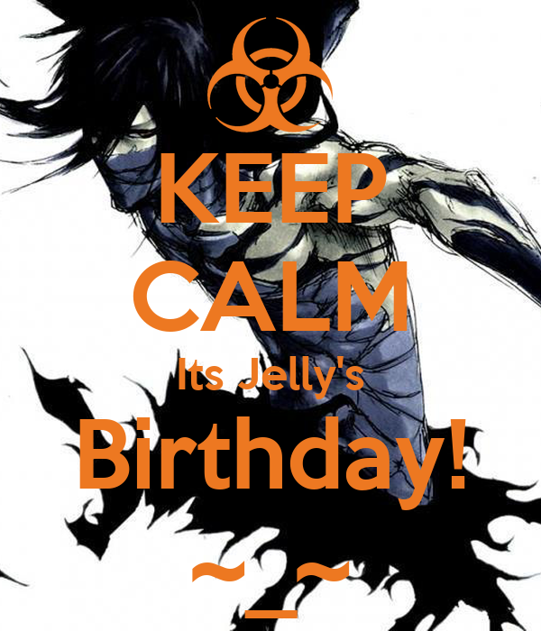 KEEP CALM Its Jelly's  Birthday!  ~_~