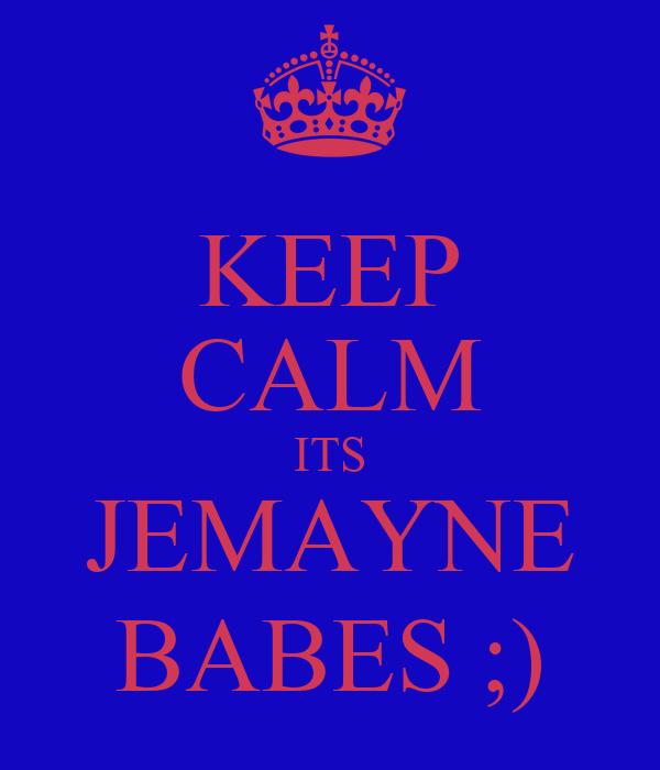 KEEP CALM ITS JEMAYNE BABES ;)