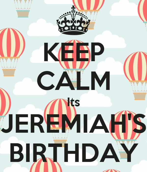 KEEP CALM Its JEREMIAH'S BIRTHDAY