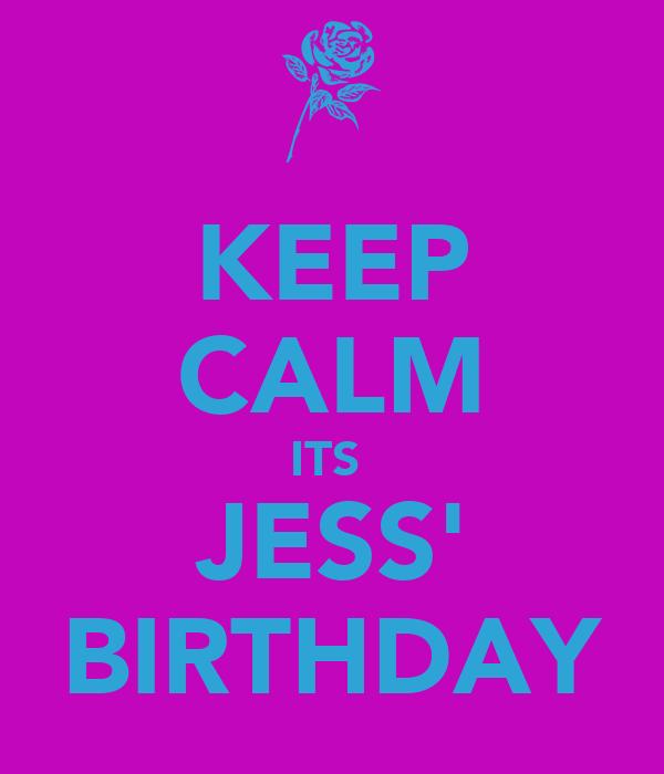 KEEP CALM ITS  JESS' BIRTHDAY