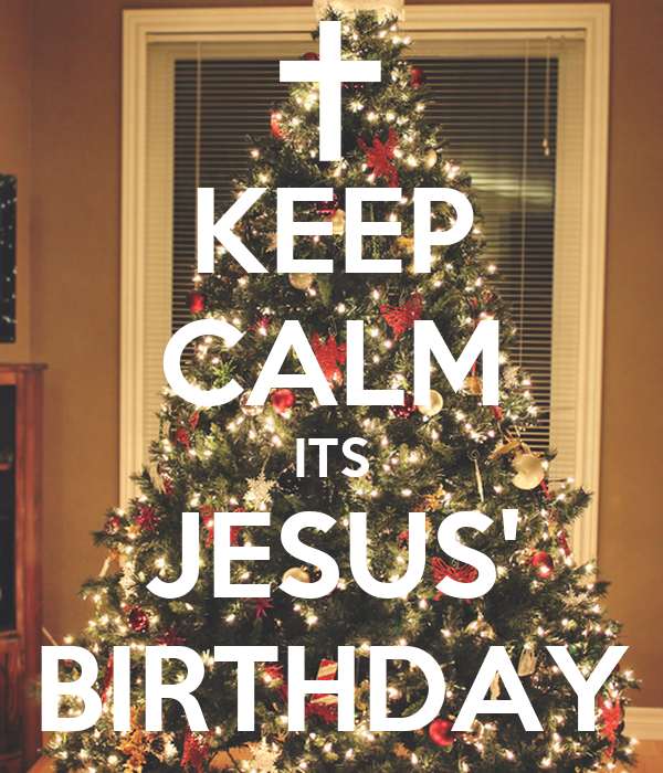 KEEP CALM ITS JESUS' BIRTHDAY Poster | Olanre | Keep Calm-o-Matic
