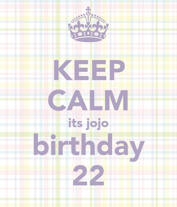 KEEP CALM its jojo birthday 22