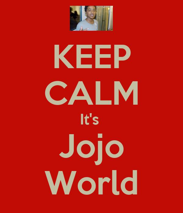KEEP CALM It's  Jojo World