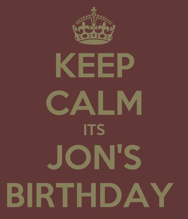 KEEP CALM ITS JON'S BIRTHDAY