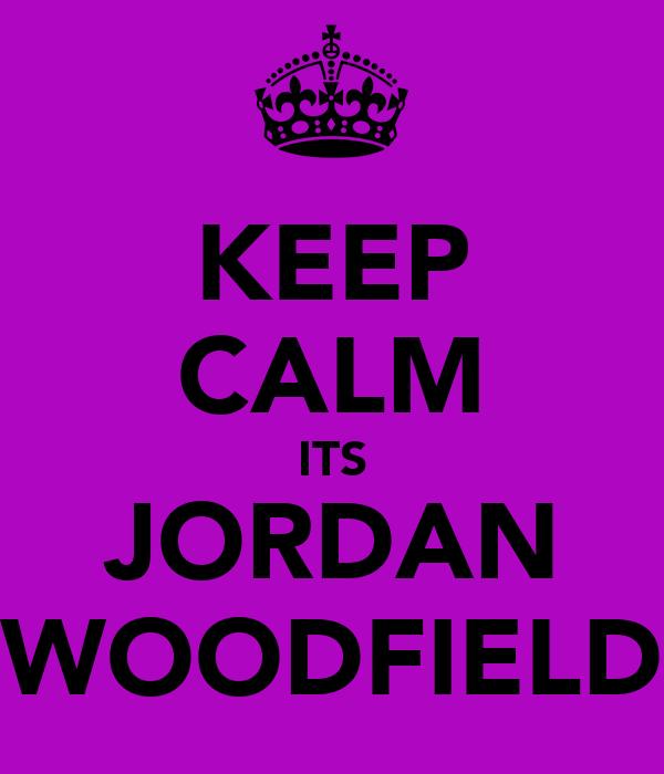 KEEP CALM ITS JORDAN WOODFIELD