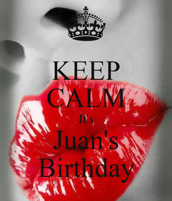 KEEP CALM It's Juan's Birthday