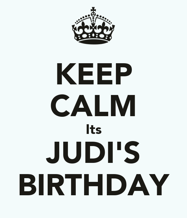 KEEP CALM Its JUDI'S BIRTHDAY