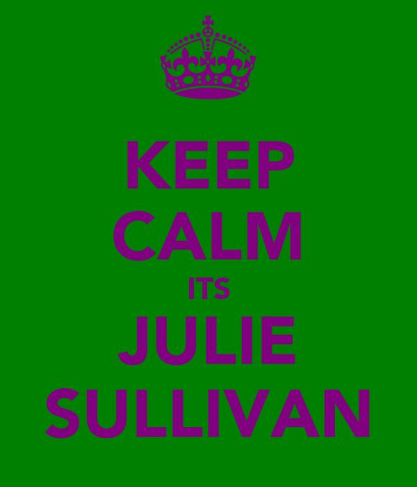 KEEP CALM ITS JULIE SULLIVAN