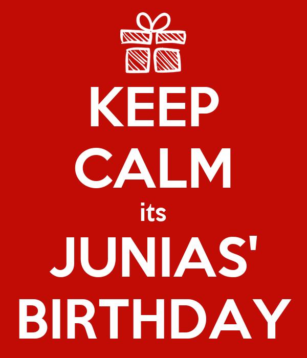 KEEP CALM its JUNIAS' BIRTHDAY