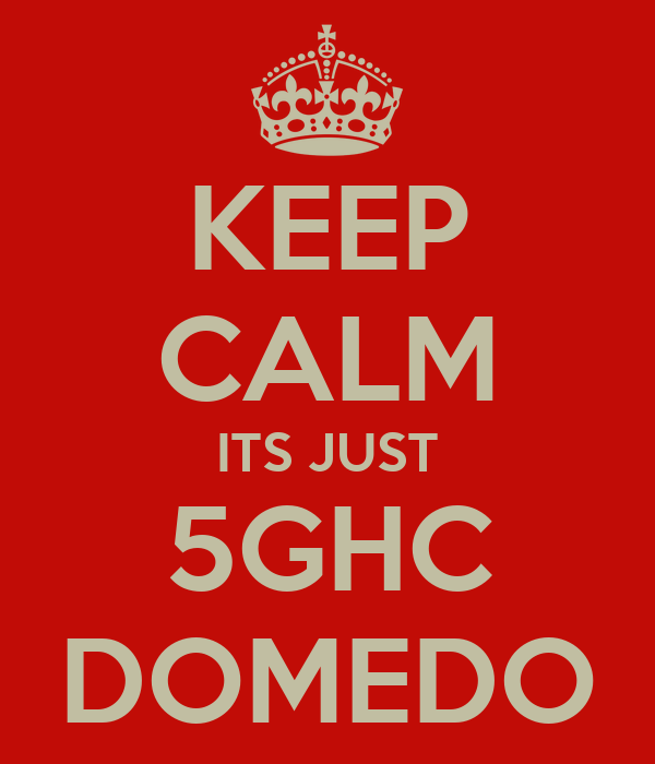 KEEP CALM ITS JUST 5GHC DOMEDO