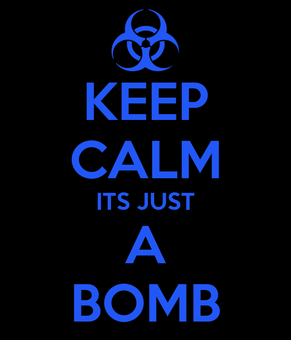 KEEP CALM ITS JUST A BOMB