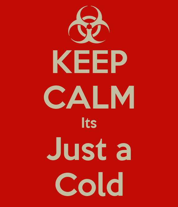 KEEP CALM Its Just a Cold