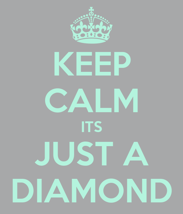 KEEP CALM ITS JUST A DIAMOND