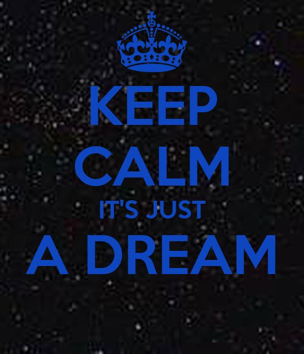 KEEP CALM IT'S JUST A DREAM