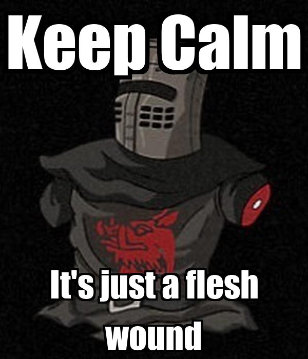 Keep Calm It's just a flesh wound