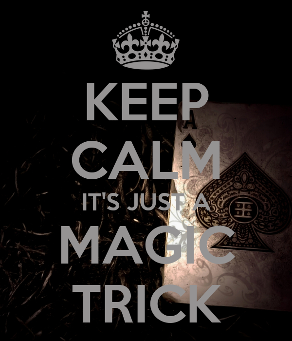 KEEP CALM IT'S JUST A MAGIC TRICK