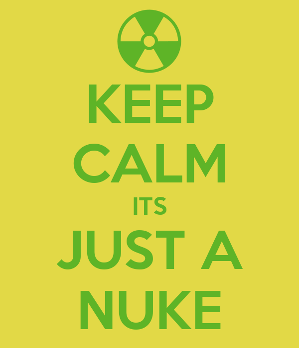KEEP CALM ITS JUST A NUKE