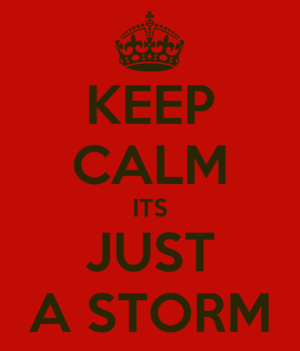 KEEP CALM ITS JUST A STORM