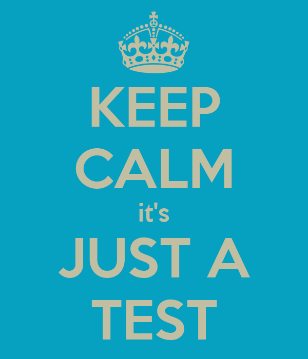 KEEP CALM it's JUST A TEST