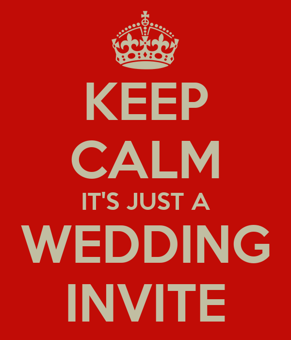 KEEP CALM IT'S JUST A WEDDING INVITE