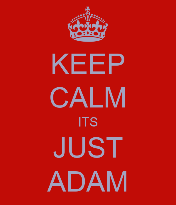 KEEP CALM ITS JUST ADAM
