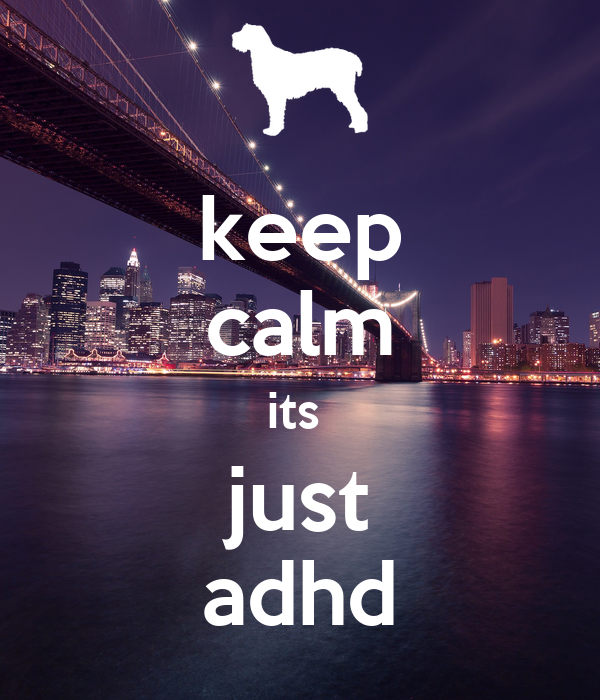 keep calm its  just adhd