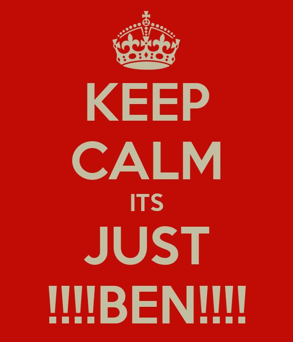 KEEP CALM ITS JUST !!!!BEN!!!!
