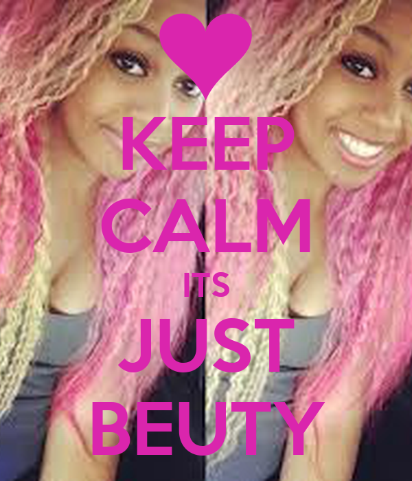 KEEP CALM ITS JUST BEUTY