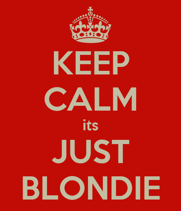 KEEP CALM its JUST BLONDIE