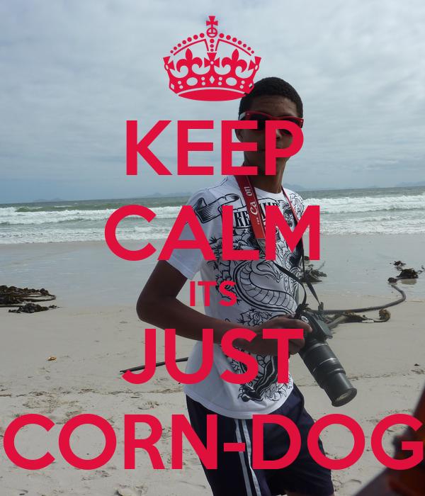 KEEP CALM ITS JUST CORN-DOG