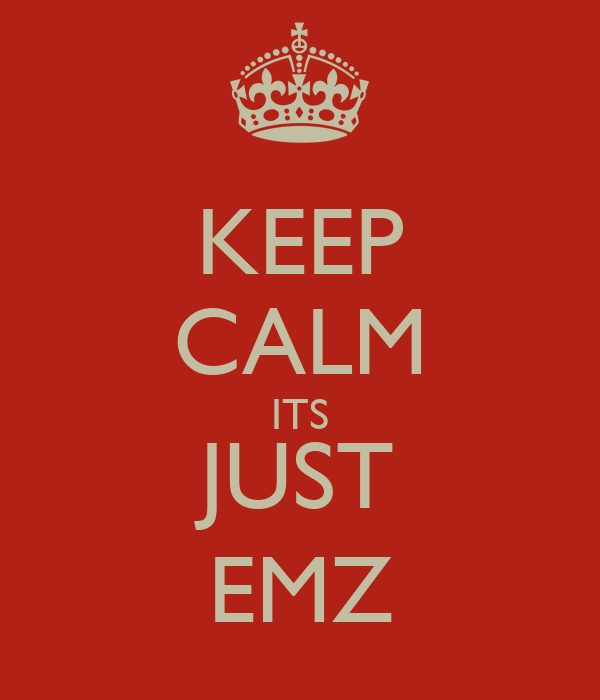 KEEP CALM ITS JUST EMZ