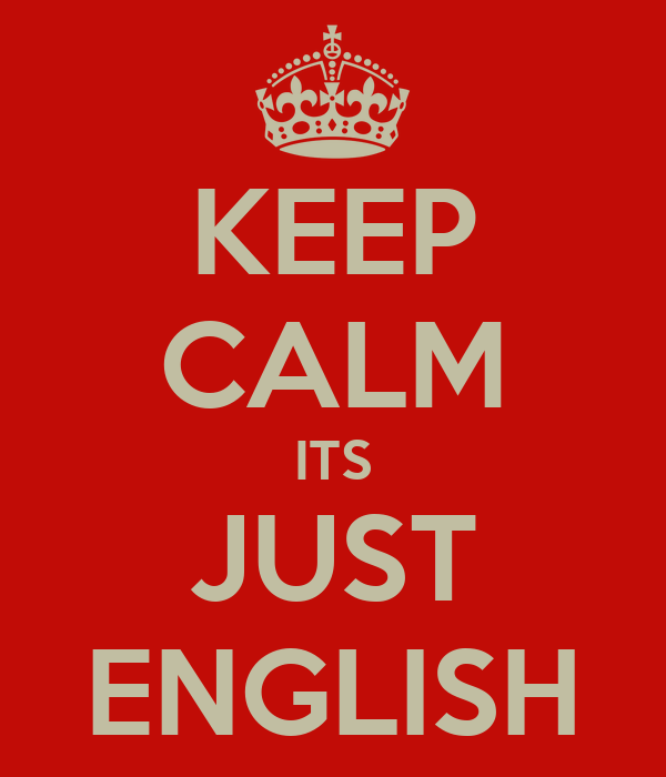 KEEP CALM ITS JUST ENGLISH