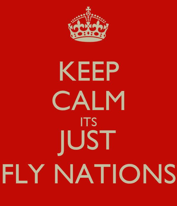 KEEP CALM ITS JUST FLY NATIONS