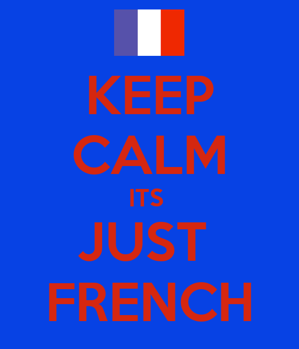 KEEP CALM ITS  JUST  FRENCH