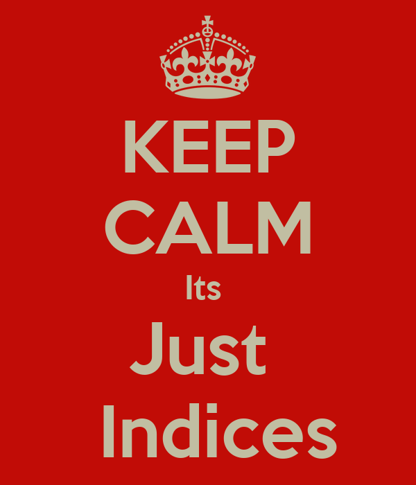 KEEP CALM Its  Just   Indices