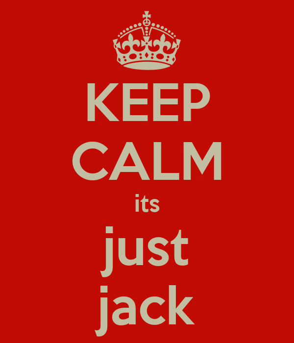 KEEP CALM its just jack