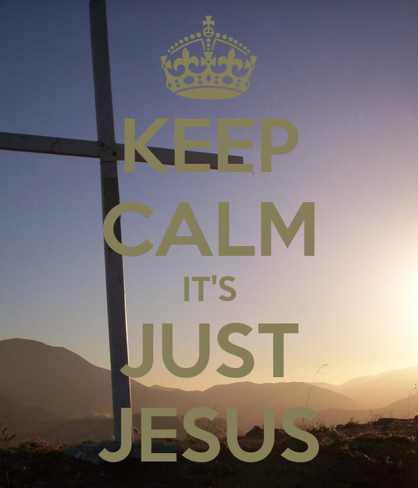 KEEP CALM IT'S  JUST  JESUS