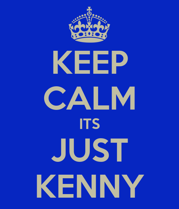 KEEP CALM ITS JUST KENNY