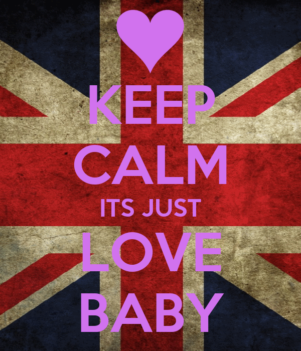 KEEP CALM ITS JUST LOVE BABY