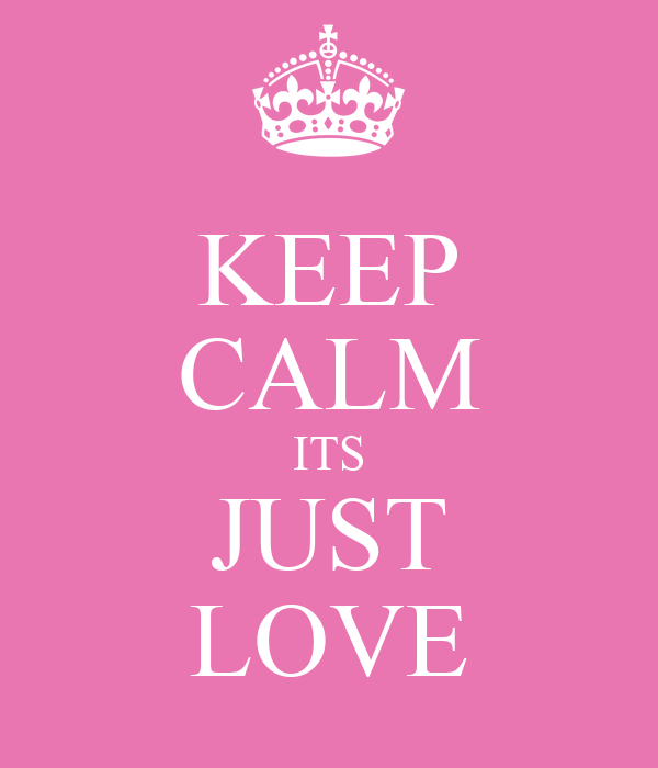 KEEP CALM ITS JUST LOVE