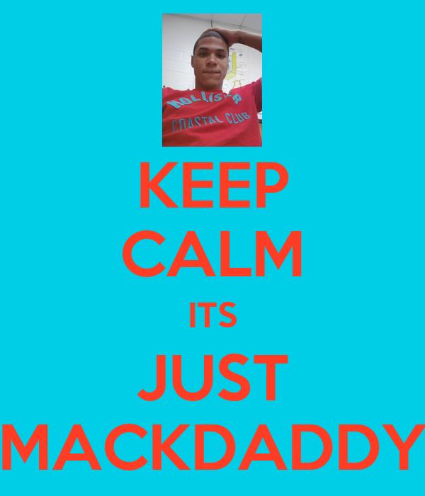 KEEP CALM ITS JUST MACKDADDY