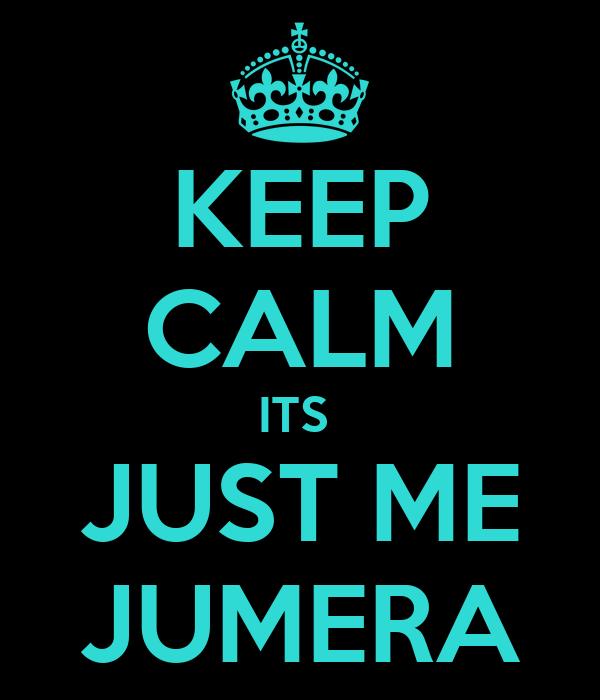 KEEP CALM ITS  JUST ME JUMERA