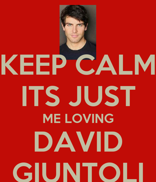 KEEP CALM ITS JUST ME LOVING DAVID GIUNTOLI
