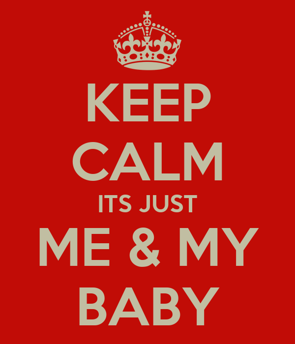 Keep Calm Its Just Me My Baby Poster Keep Calm O Matic