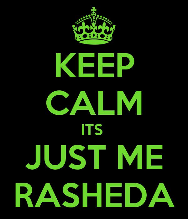 KEEP CALM ITS  JUST ME RASHEDA